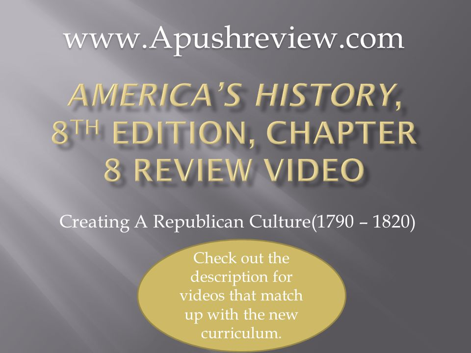 Creating A Republican Culture(1790 – 1820)www.Apushreview.com Check out the description for videos that match up with the new curriculum.