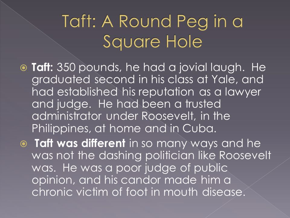 Taft: 350 pounds, he had a jovial laugh.