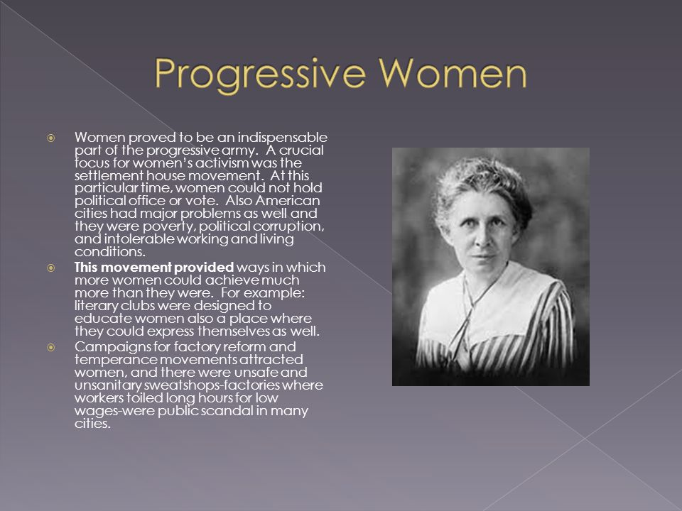  Women proved to be an indispensable part of the progressive army.