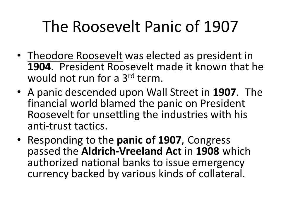 The Roosevelt Panic of 1907 Theodore Roosevelt was elected as president in 1904.