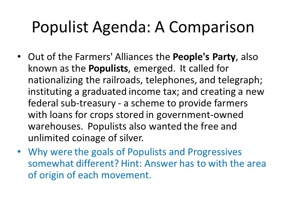 Populist Agenda: A Comparison Out of the Farmers Alliances the People s Party, also known as the Populists, emerged.