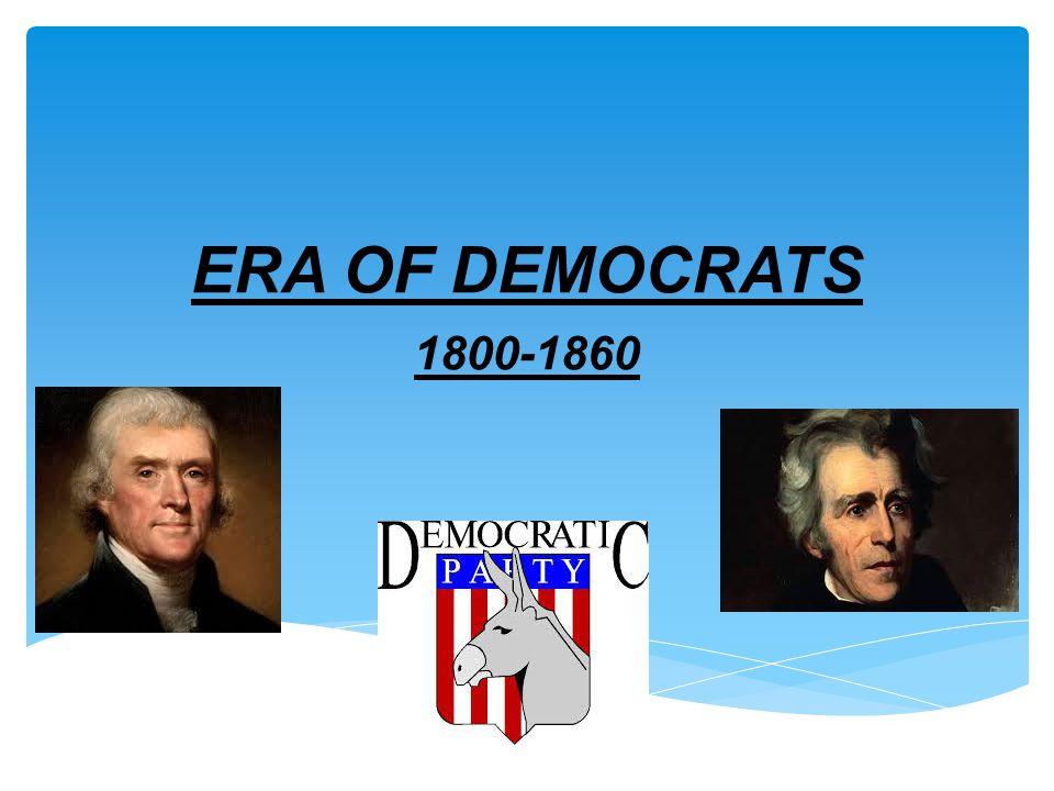 ERA OF DEMOCRATS 1800-1860