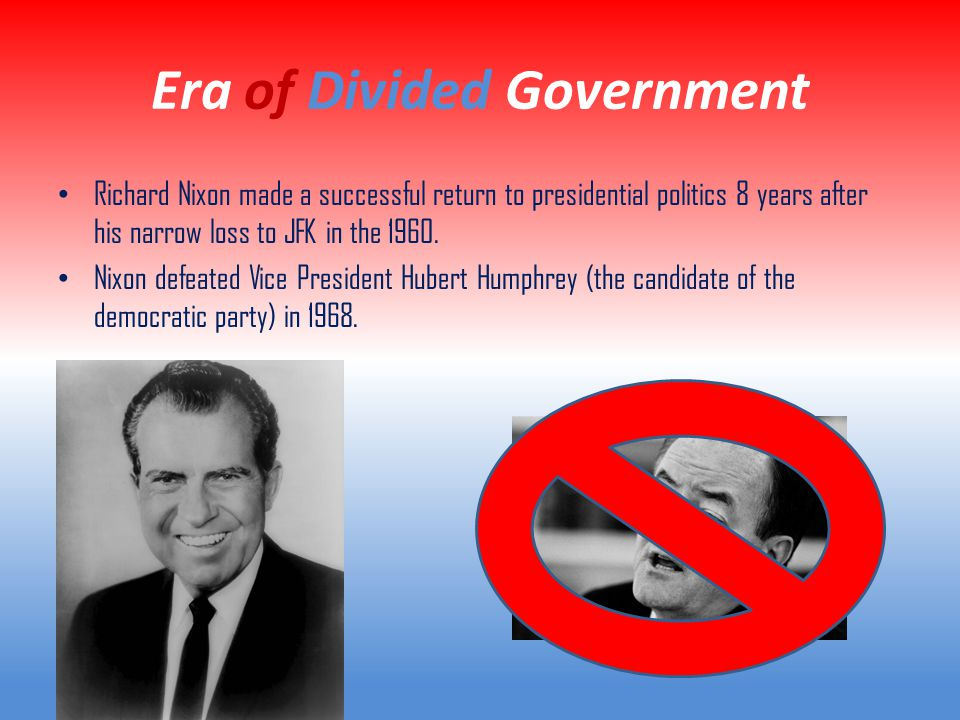 Era of Divided Government Richard Nixon made a successful return to presidential politics 8 years after his narrow loss to JFK in the 1960. Nixon defe
