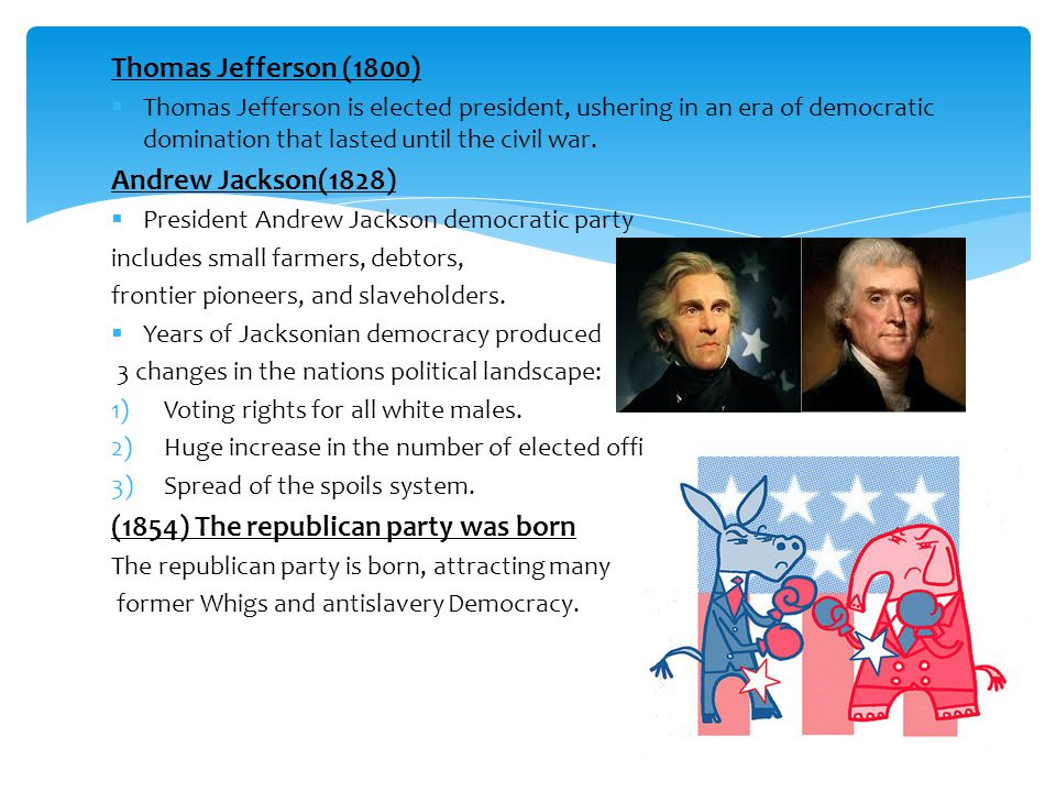 Thomas Jefferson (1800)  Thomas Jefferson is elected president, ushering in an era of democratic domination that lasted until the civil war. Andrew J