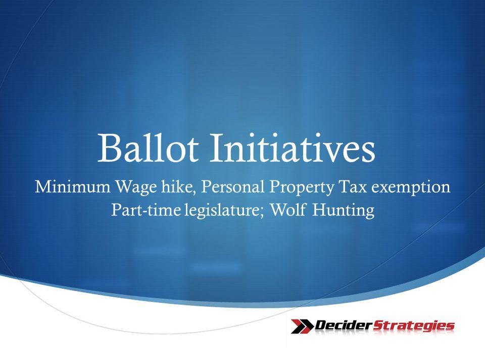 Ballot Initiatives Minimum Wage hike, Personal Property Tax exemption Part-time legislature; Wolf Hunting