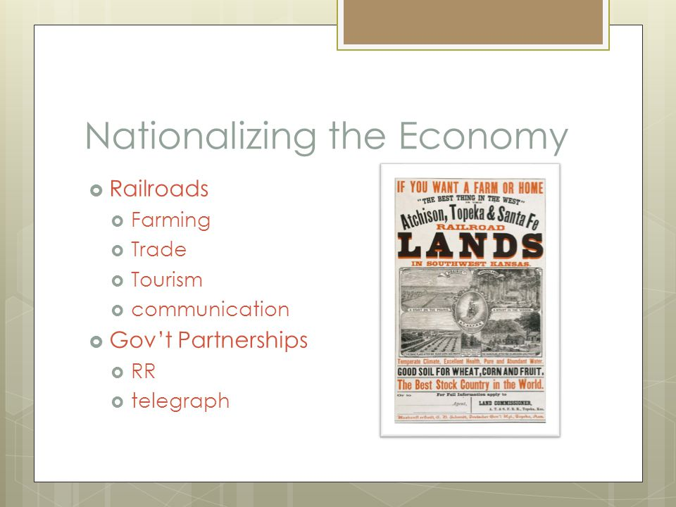 Nationalizing the Economy  Railroads  Farming  Trade  Tourism  communication  Gov't Partnerships  RR  telegraph