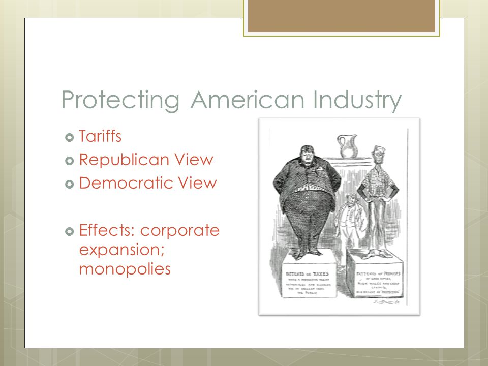 Protecting American Industry  Tariffs  Republican View  Democratic View  Effects: corporate expansion; monopolies