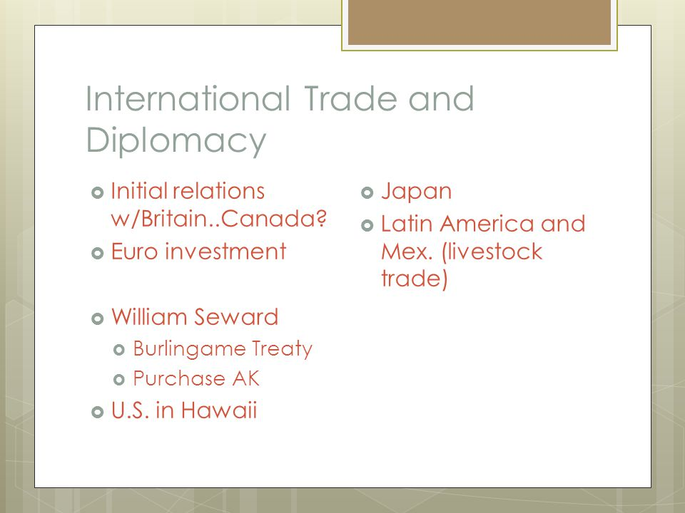 International Trade and Diplomacy  Initial relations w/Britain..Canada.