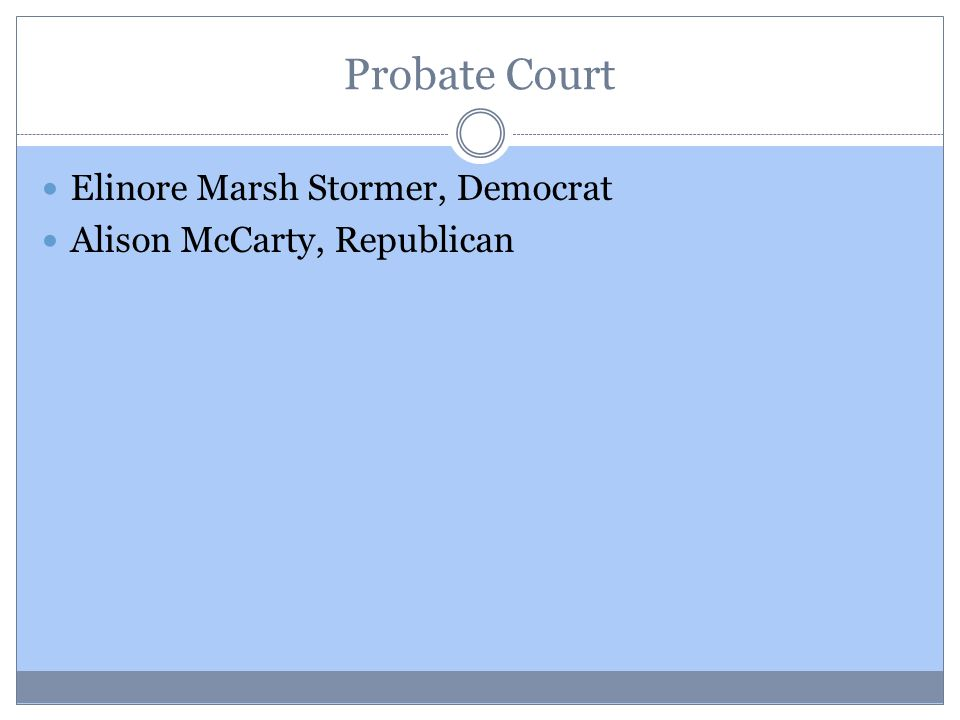 Probate Court Elinore Marsh Stormer, Democrat Alison McCarty, Republican