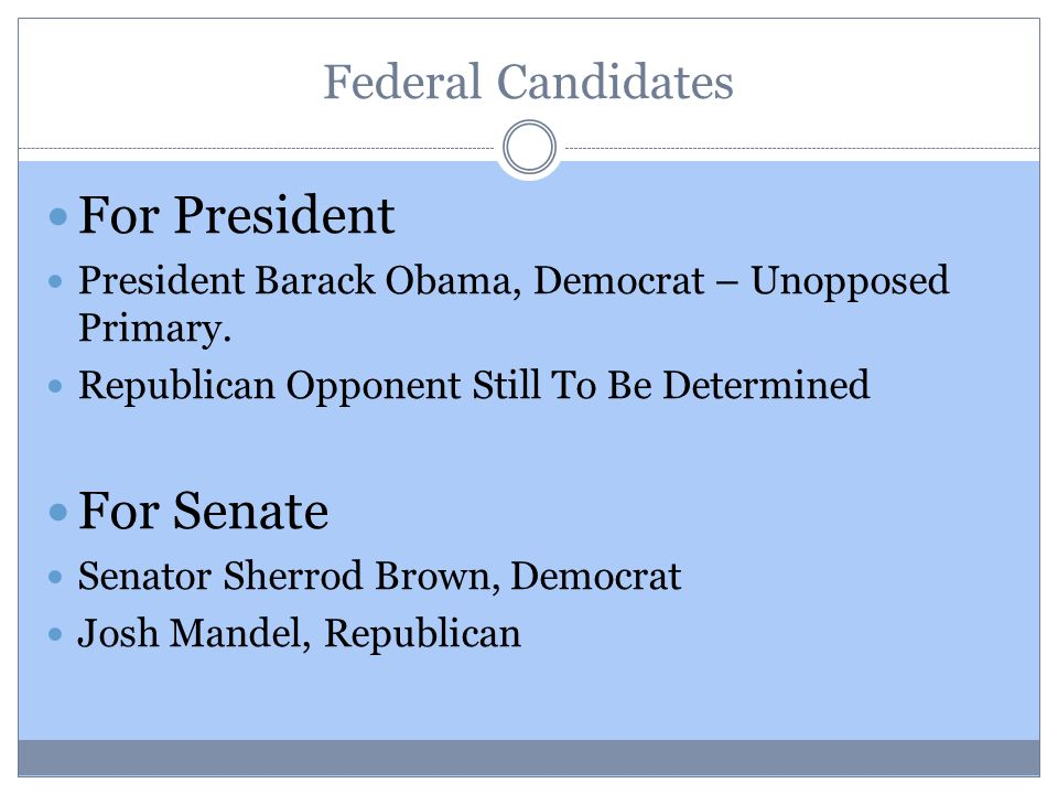 Federal Candidates For President President Barack Obama, Democrat – Unopposed Primary.