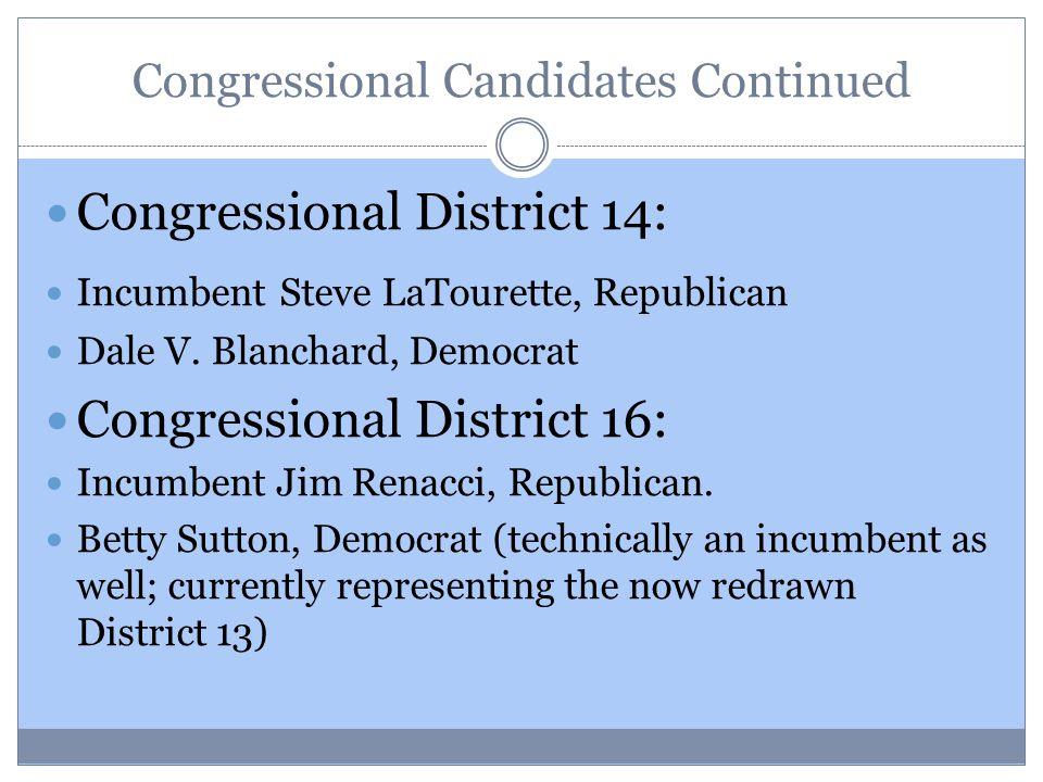 Congressional Candidates Continued Congressional District 14: Incumbent Steve LaTourette, Republican Dale V.