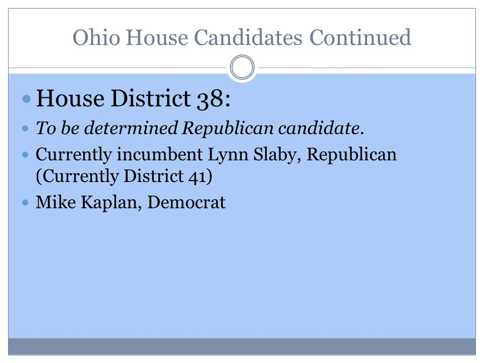 Ohio House Candidates Continued House District 38: To be determined Republican candidate.