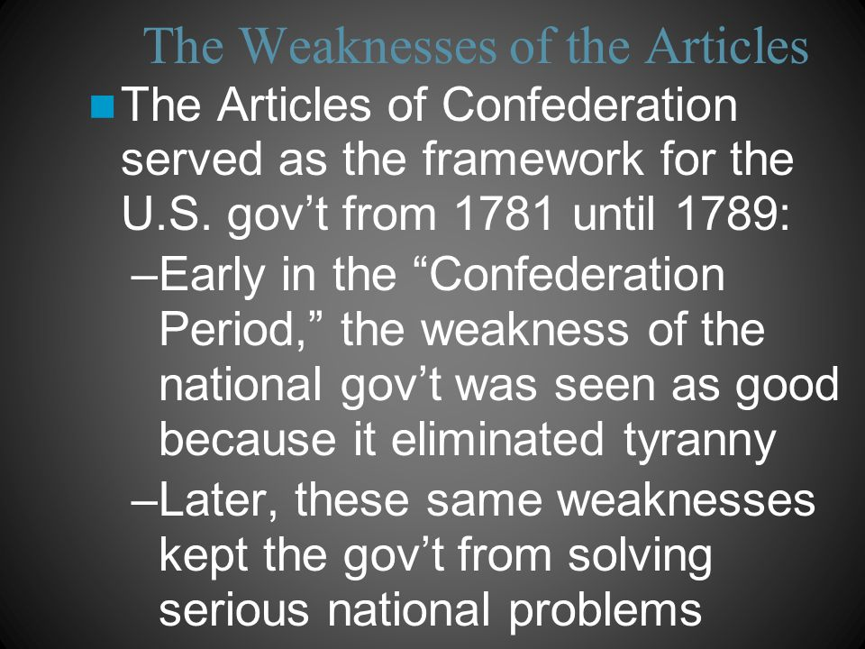 The Weaknesses of the Articles The Articles of Confederation served as the framework for the U.S.