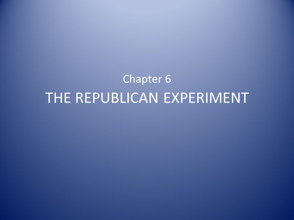 The States: Experiments in Republicanism State constitutions served as experiments in republican government Lessons later applied to constructing central government Major break with England's unwritten constitution