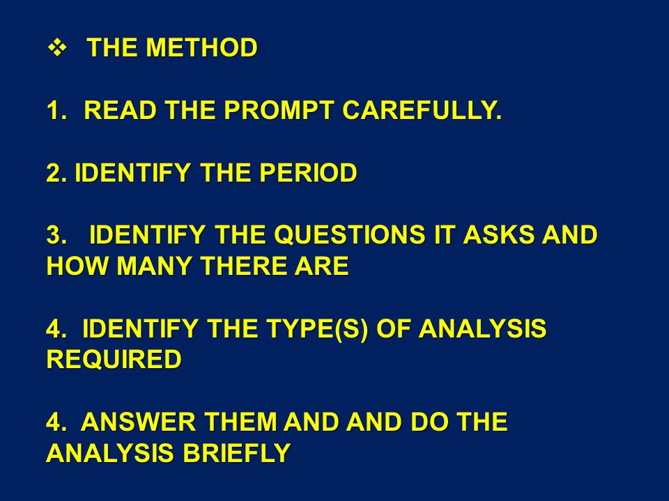  THE METHOD 1.READ THE PROMPT CAREFULLY. 2. IDENTIFY THE PERIOD 3.
