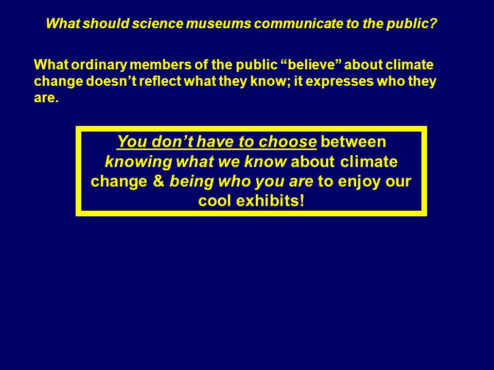 "What ordinary members of the public ""believe"" about climate change doesn't reflect what they know; it expresses who they are. What should science muse"