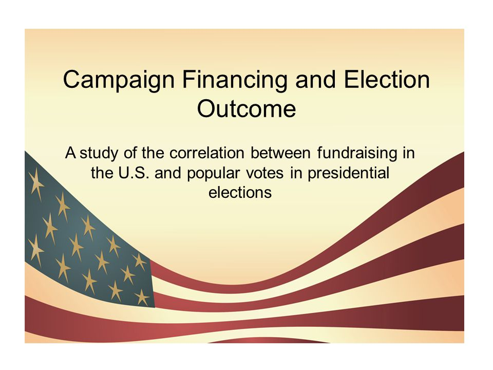 Campaign Financing and Election Outcome A study of the correlation between fundraising in the U.S. and popular votes in presidential elections
