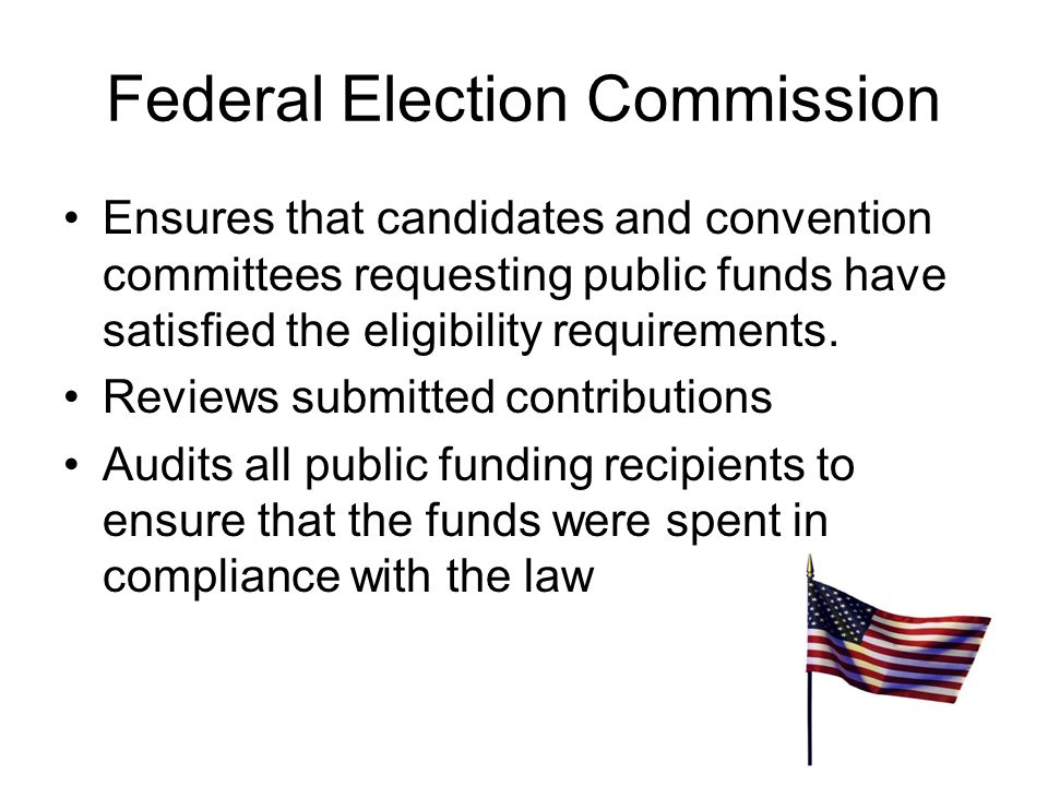 Presidential Candidates and the Federal Election Commission Only candidates seeking nomination by a political party for the office of President are eligible to receive primary matching funds A candidate must establish eligibility by showing broad-based public support: must raise in excess of $5,000 in each of at least 20 states ($100,000).