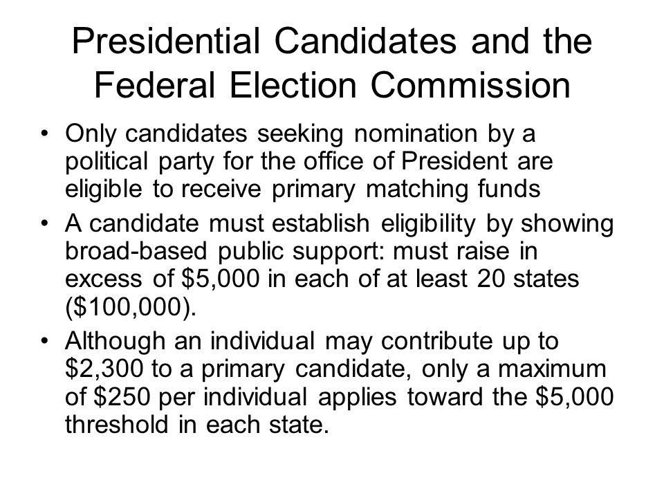 Presidential Candidates and the Federal Election Commission Only candidates seeking nomination by a political party for the office of President are el