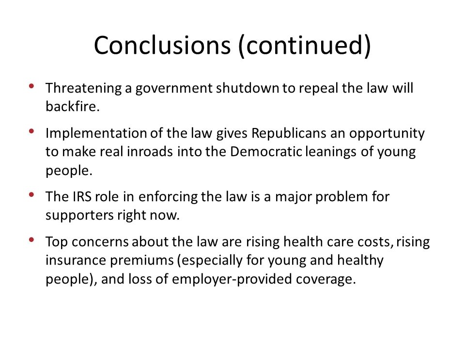 Conclusions (continued) Threatening a government shutdown to repeal the law will backfire.