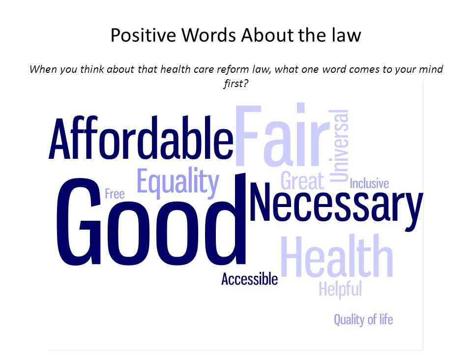 Positive Words About the law When you think about that health care reform law, what one word comes to your mind first
