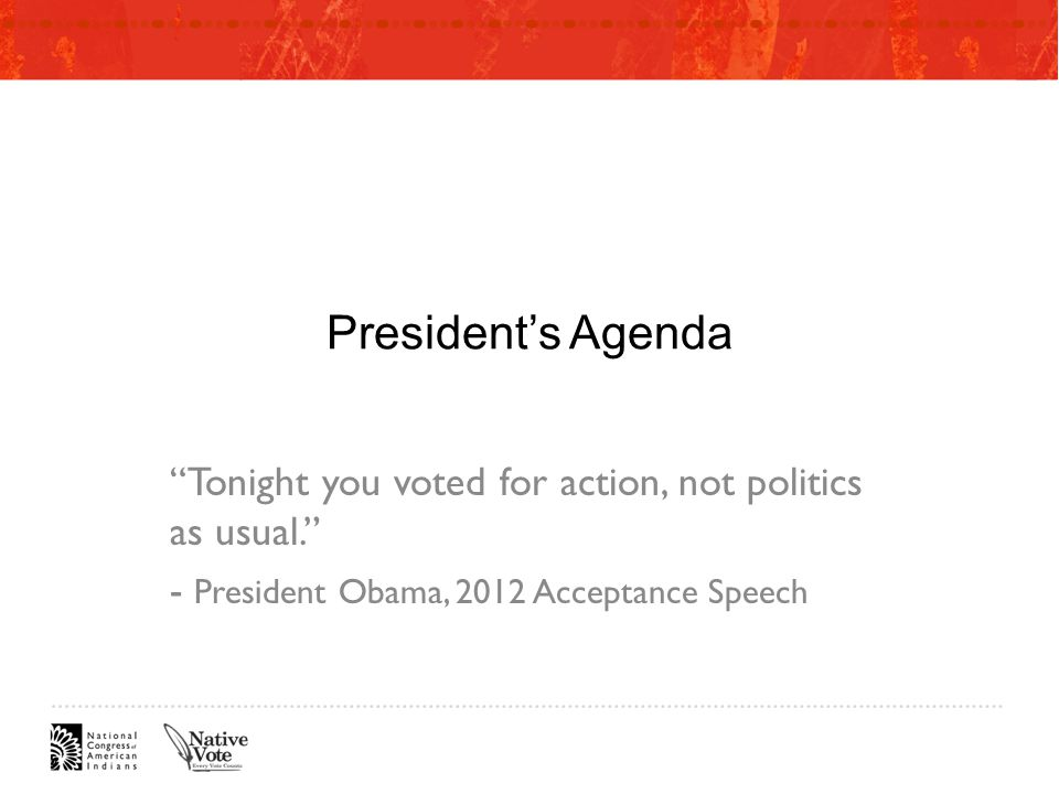 President's Agenda Tonight you voted for action, not politics as usual. - President Obama, 2012 Acceptance Speech