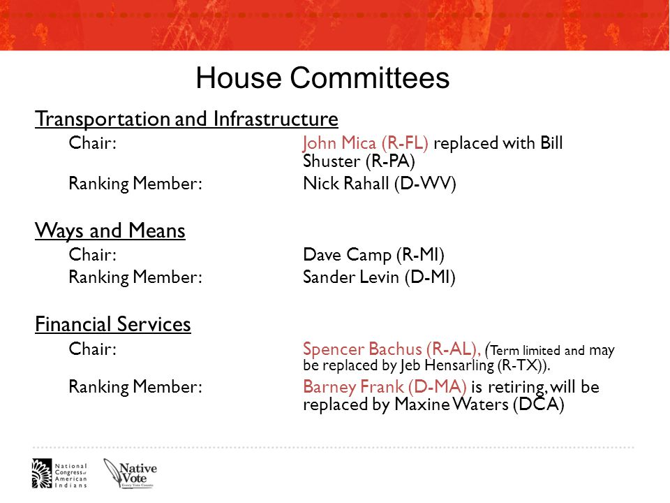 House Committees Transportation and Infrastructure Chair:John Mica (R-FL) replaced with Bill Shuster (R-PA) Ranking Member:Nick Rahall (D-WV) Ways and