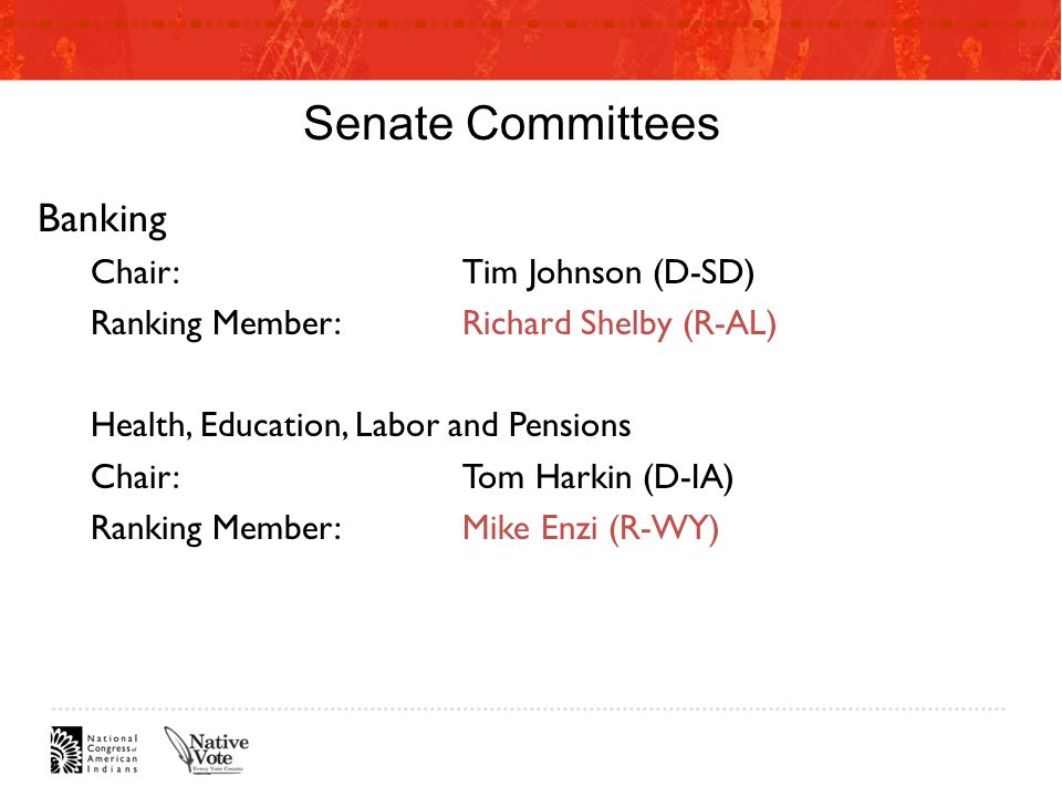 Senate Committees Banking Chair:Tim Johnson (D-SD) Ranking Member:Richard Shelby (R-AL) Health, Education, Labor and Pensions Chair:Tom Harkin (D-IA) Ranking Member:Mike Enzi (R-WY)