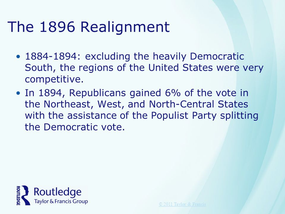 The 1896 Realignment 1884-1894: excluding the heavily Democratic South, the regions of the United States were very competitive. In 1894, Republicans g
