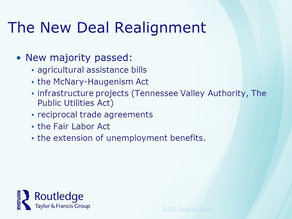 The New Deal Realignment New majority passed: agricultural assistance bills the McNary-Haugenism Act infrastructure projects (Tennessee Valley Authori