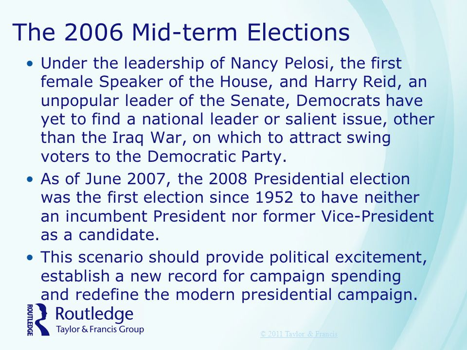 The 2006 Mid-term Elections Under the leadership of Nancy Pelosi, the first female Speaker of the House, and Harry Reid, an unpopular leader of the Senate, Democrats have yet to find a national leader or salient issue, other than the Iraq War, on which to attract swing voters to the Democratic Party.