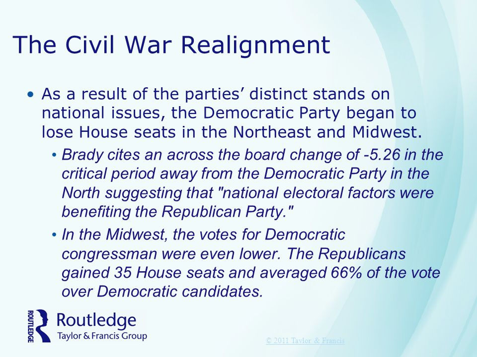 The Civil War Realignment As a result of the parties' distinct stands on national issues, the Democratic Party began to lose House seats in the Northe