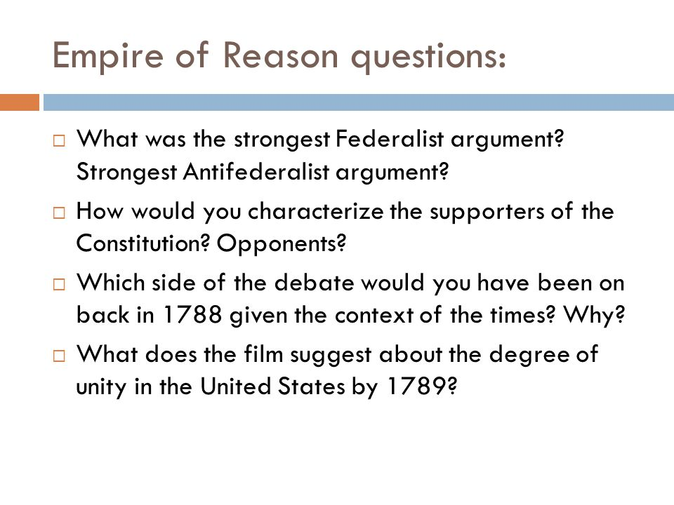 Empire of Reason questions:  What was the strongest Federalist argument.