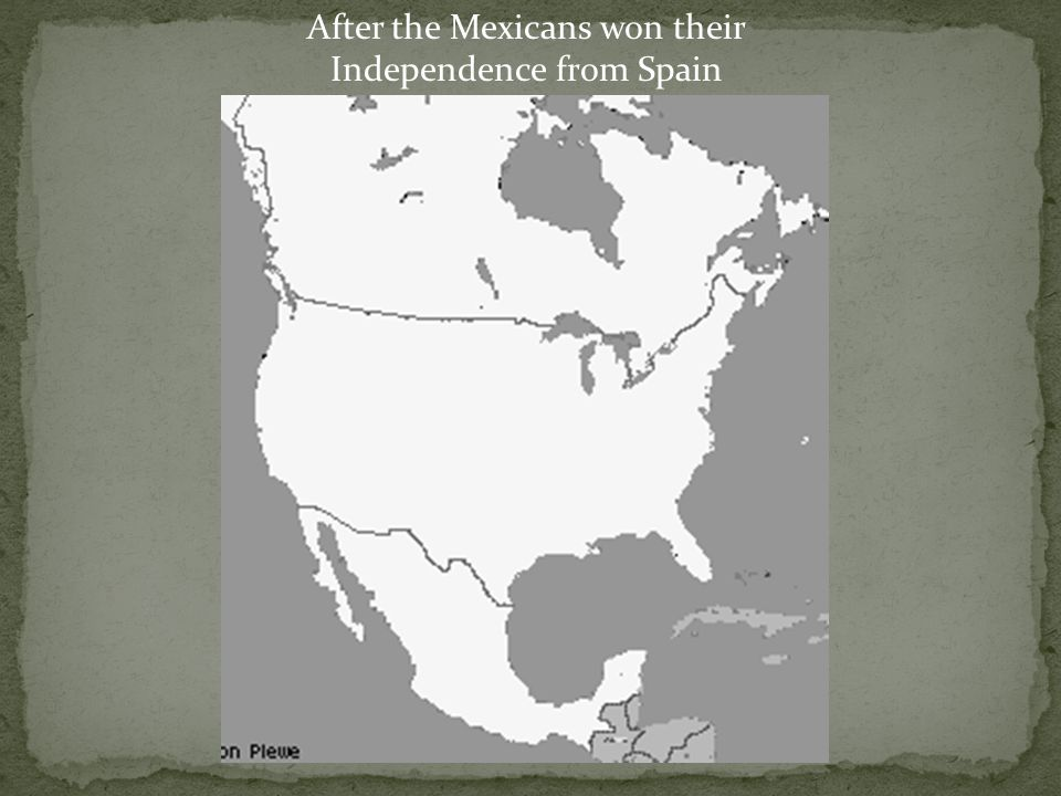 After the Mexicans won their Independence from Spain