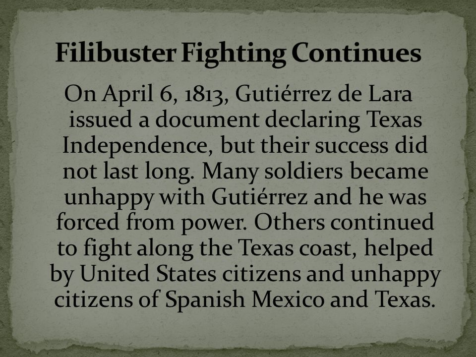 On April 6, 1813, Gutiérrez de Lara issued a document declaring Texas Independence, but their success did not last long.