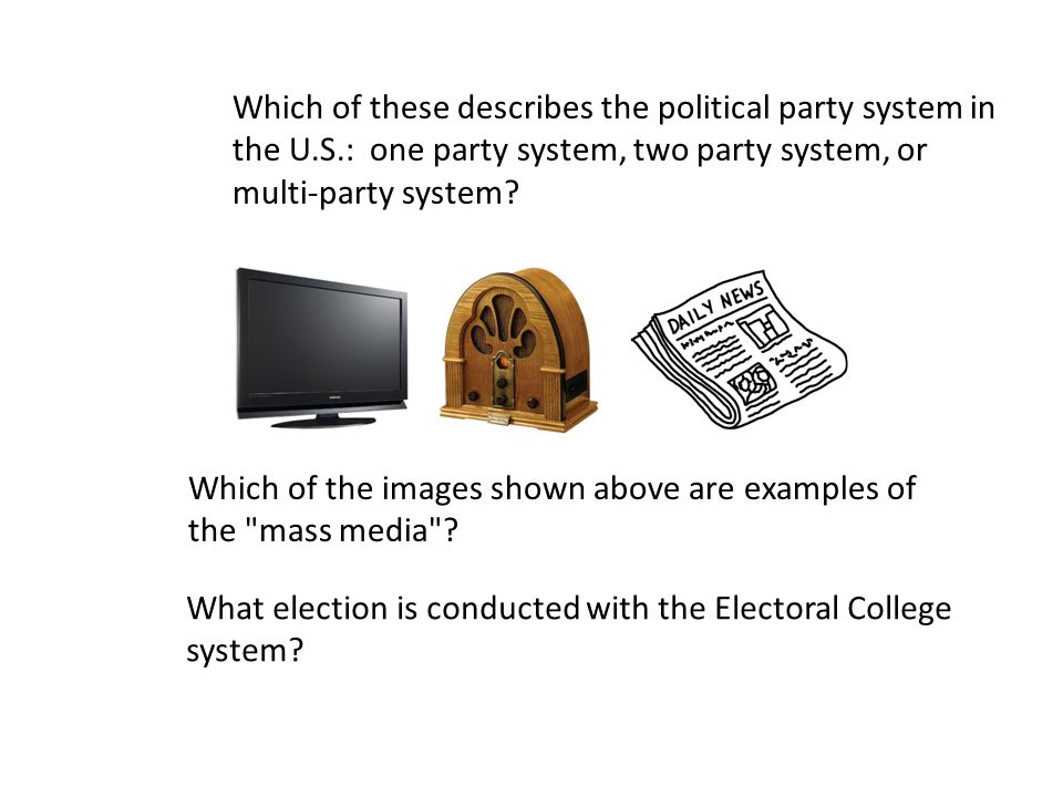 Which of these describes the political party system in the U.S.: one party system, two party system, or multi-party system.