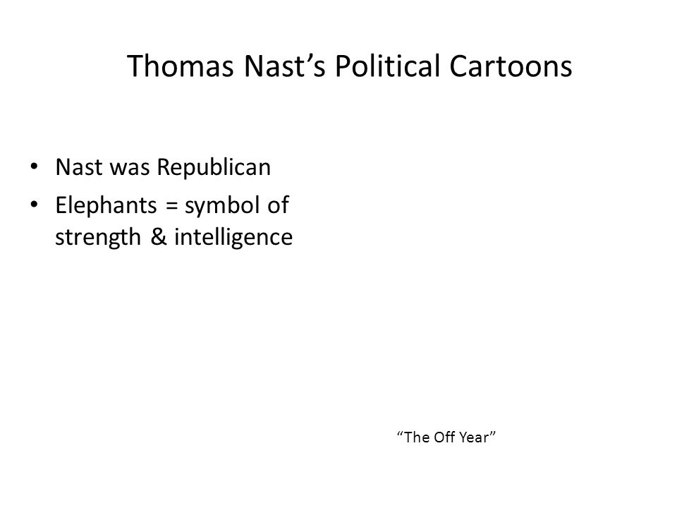 Thomas Nast (Harper's Weekly Magazine) Nast used symbols to represent the Republican and Democratic parties.