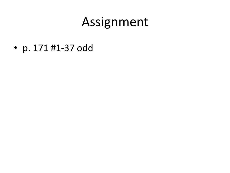 Assignment p. 171 #1-37 odd