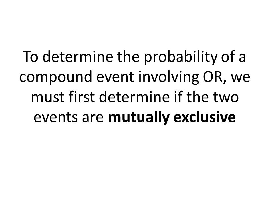 Mutually Exclusive Two events are mutually exclusive if they cannot occur at the same time (i.e.