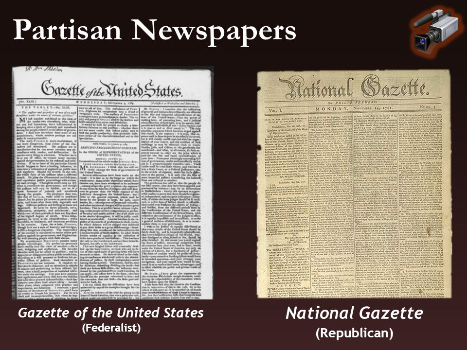 Partisan Newspapers National Gazette (Republican) Gazette of the United States (Federalist)