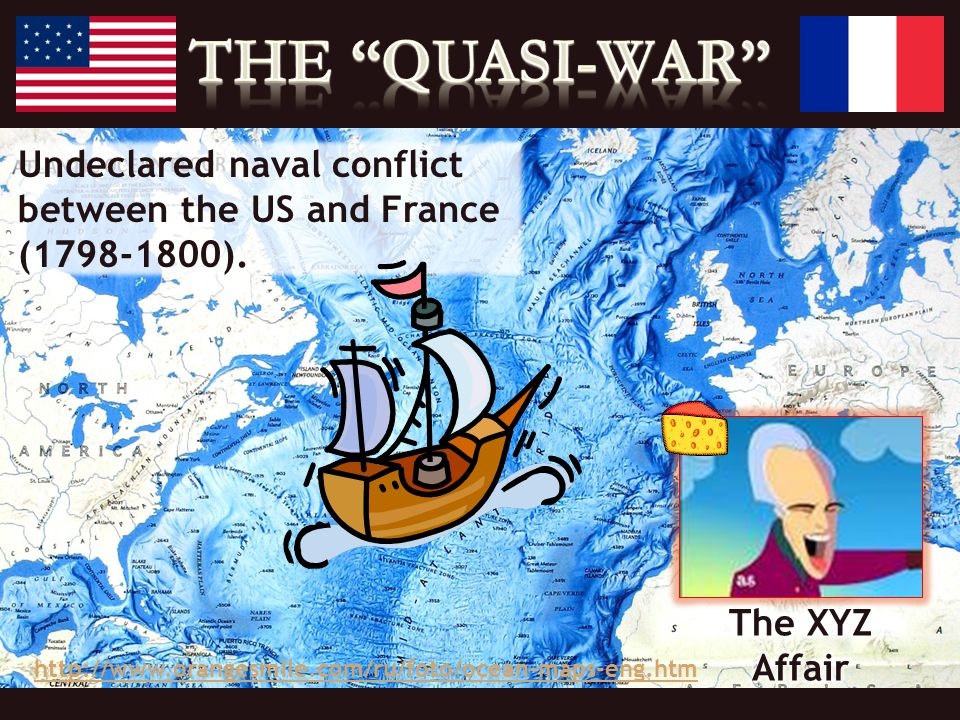 http://www.orangesmile.com/ru/foto/ocean-maps-eng.htm Undeclared naval conflict between the US and France (1798-1800).