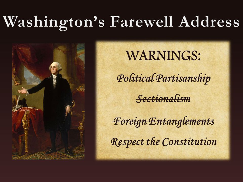 WARNINGS: Political Partisanship Sectionalism Foreign Entanglements Respect the Constitution