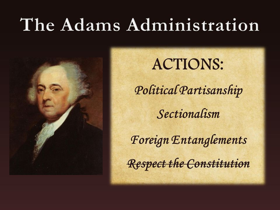 ACTIONS: Political Partisanship Sectionalism Foreign Entanglements Respect the Constitution