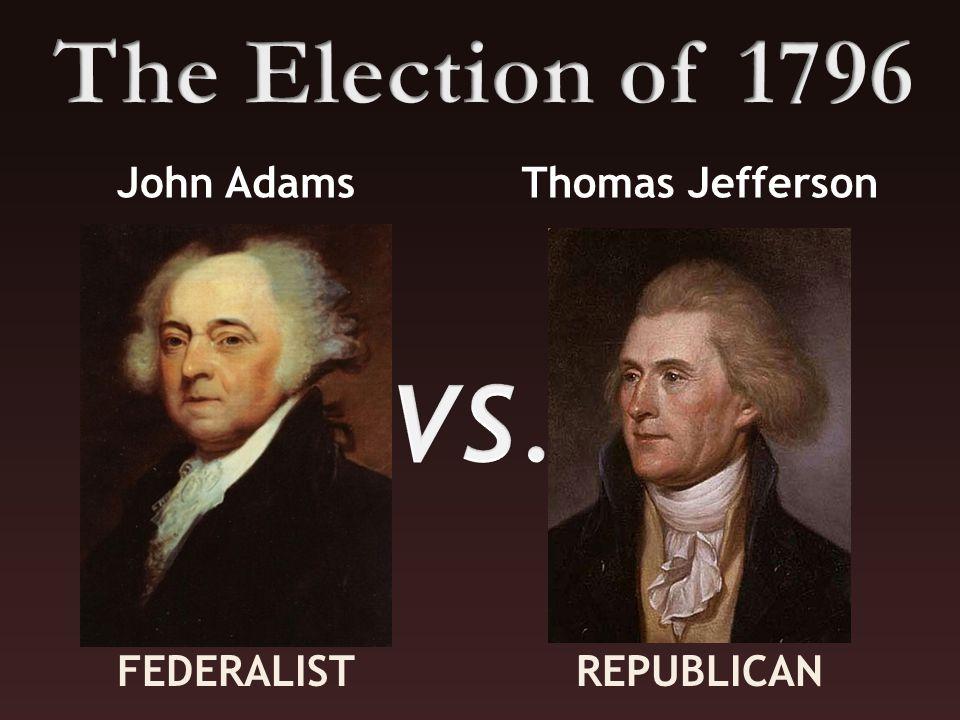 REPUBLICAN John AdamsThomas Jefferson FEDERALIST