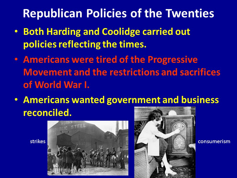 Republican Policies of the Twenties Both Harding and Coolidge carried out policies reflecting the times.