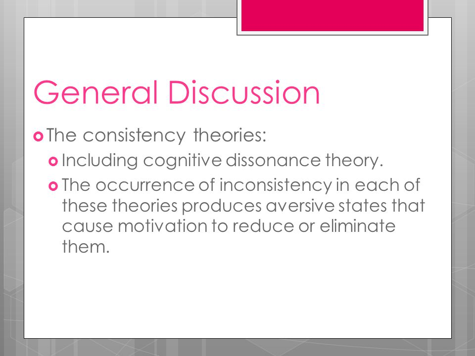 General Discussion  The consistency theories:  Including cognitive dissonance theory.