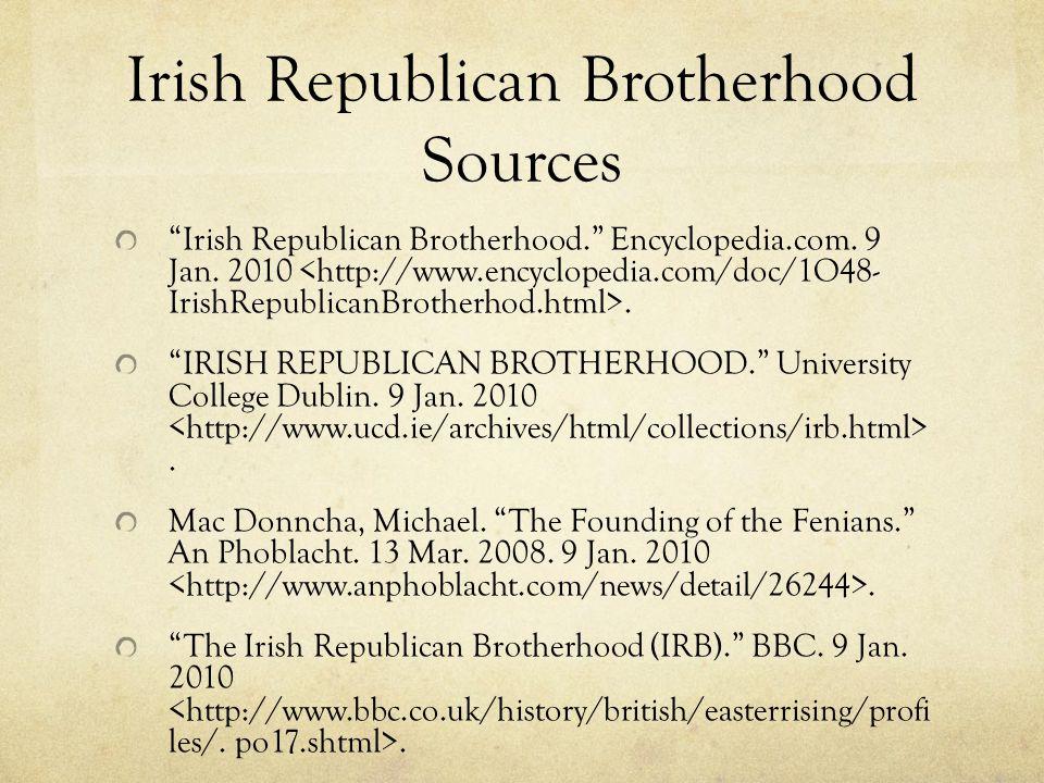 "Irish Republican Brotherhood Sources ""Irish Republican Brotherhood."" Encyclopedia.com. 9 Jan. 2010. ""IRISH REPUBLICAN BROTHERHOOD."" University College"