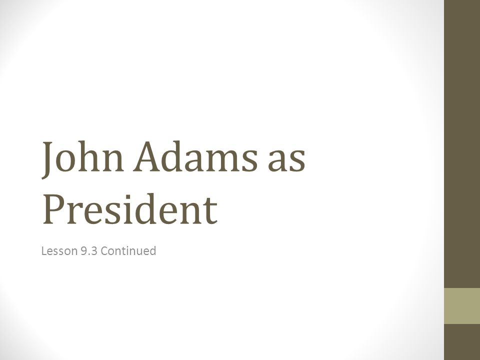 John Adams as President Lesson 9.3 Continued