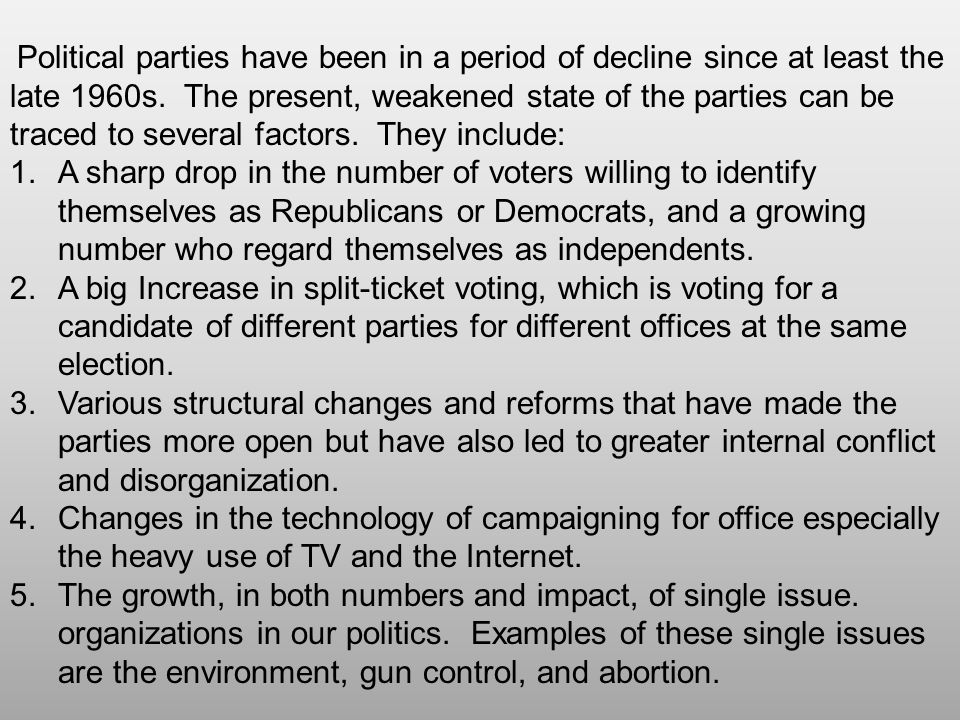 Political parties have been in a period of decline since at least the late 1960s. The present, weakened state of the parties can be traced to several