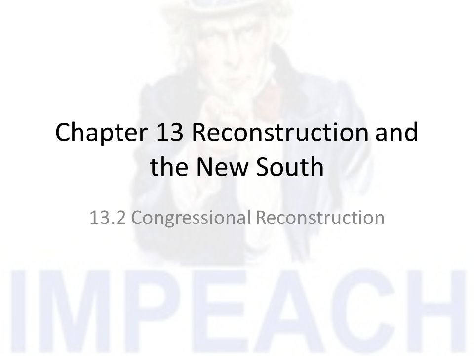 Chapter 13 Reconstruction and the New South 13.2 Congressional Reconstruction
